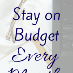 How to Stay on Budget Every Month – Part One