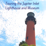 Affordable South Florida Fun- A Tour of the Jupiter Inlet Lighthouse and Museum