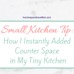 Small Kitchen Tip: How I Instantly Added Counter Space in My Tiny Kitchen