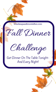 Fall Dinner Challenge. Let me help you get a homemade meal on the table for your family- tonight!