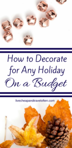 How to decorate for any holiday on a budget. Set up your fall and halloween decor without breaking the bank!