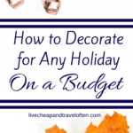 How to Decorate for Any Holiday on a Budget