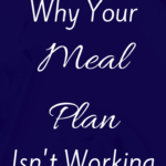 Why Your Meal Plan Isn't Working
