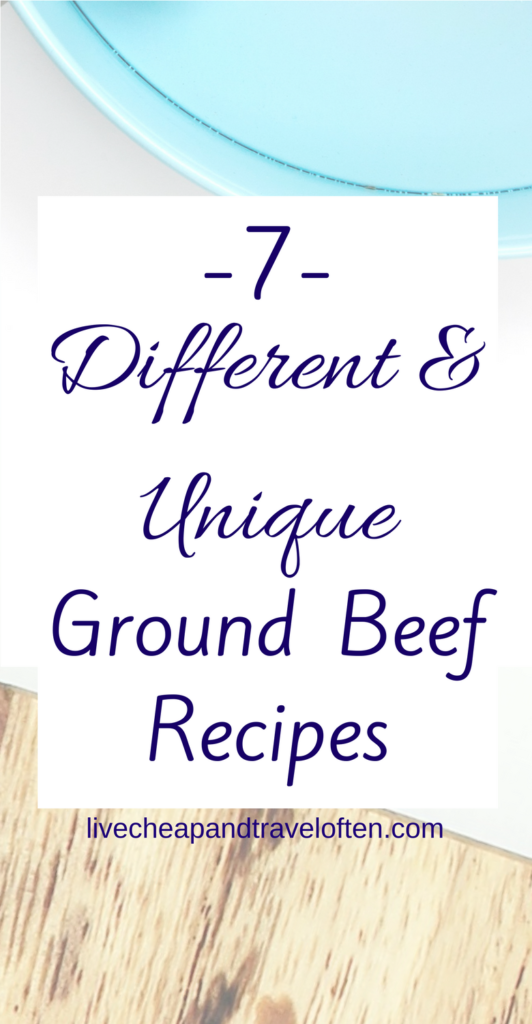 Seven Different and Unique Ground Beef Recipes